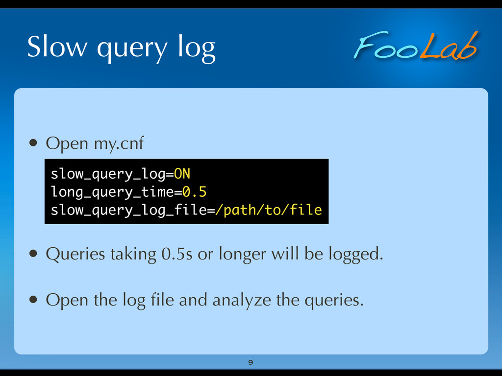 FooLab Slow query log • Open my.cnf • Queries t...