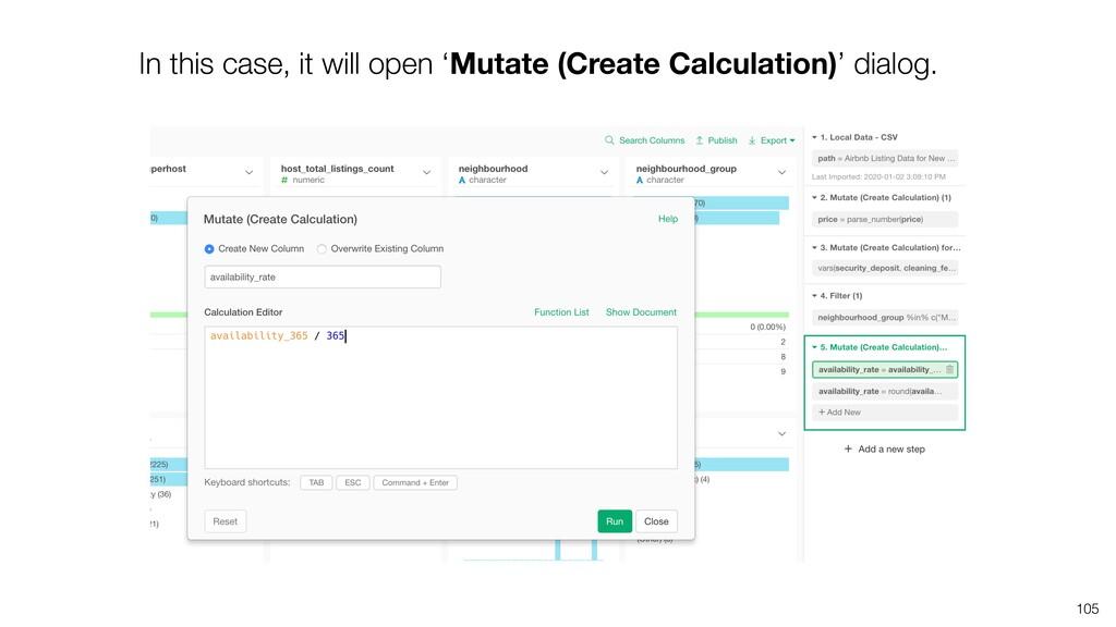 In this case, it will open 'Mutate (Create Calc...