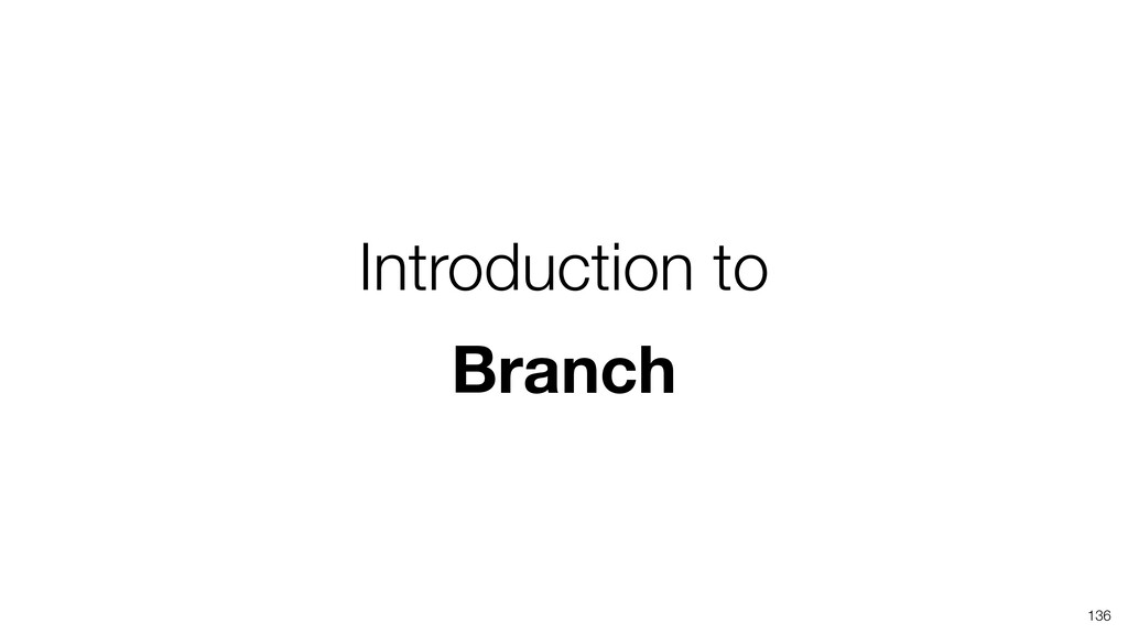 Introduction to Branch 136