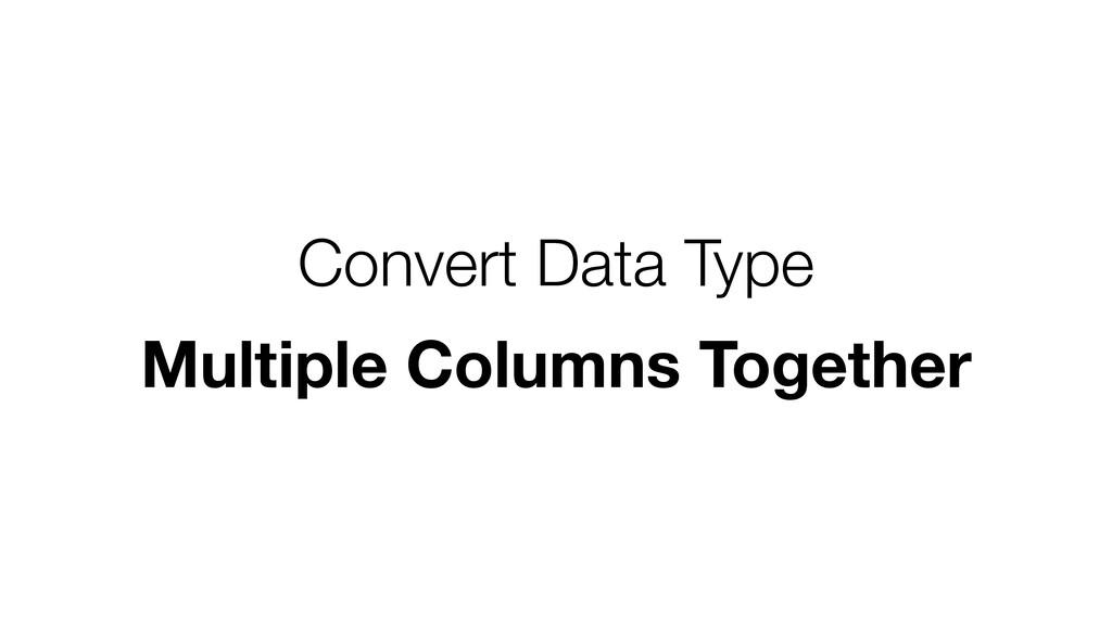 Convert Data Type Multiple Columns Together