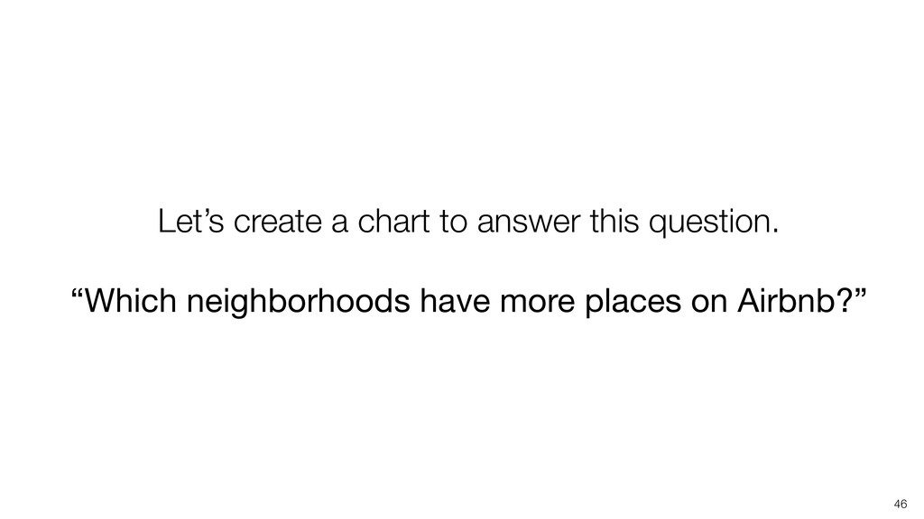 46 Let's create a chart to answer this question...