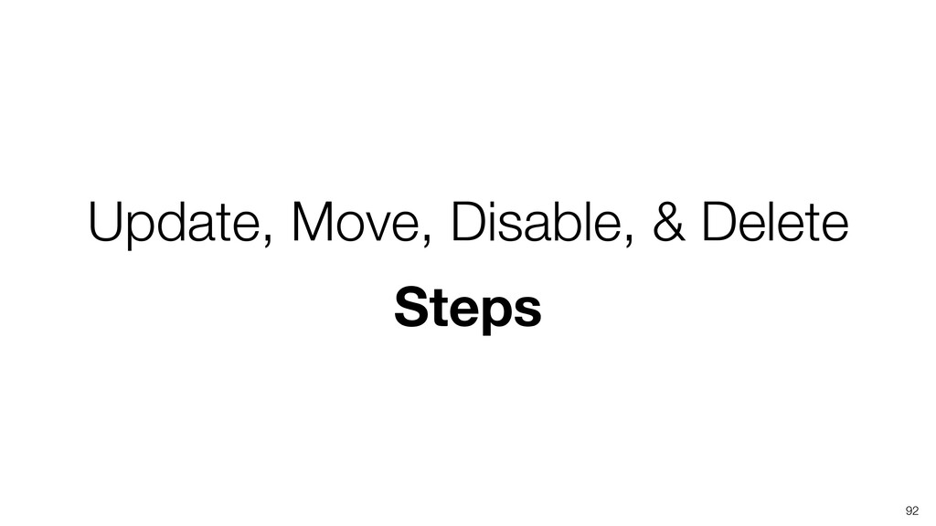 Update, Move, Disable, & Delete Steps 92