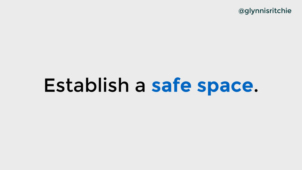 Establish a safe space. @glynnisritchie