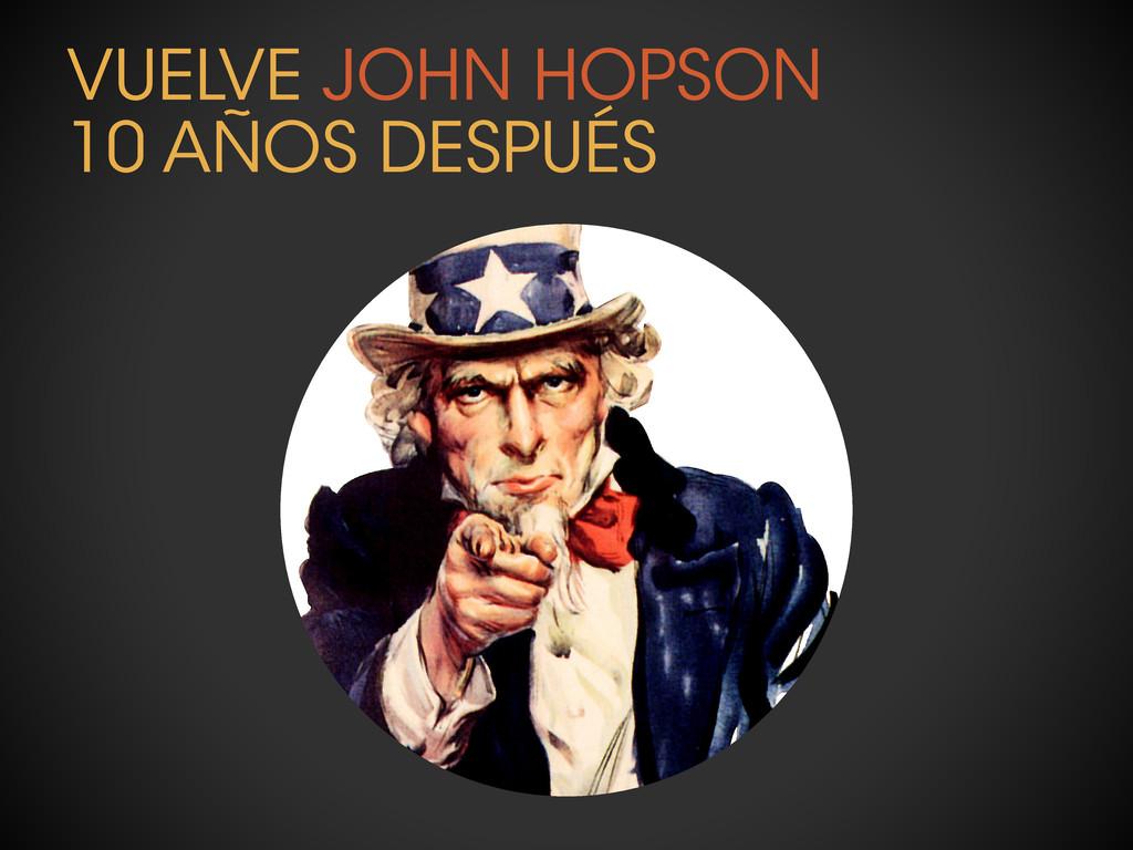 VUELVE JOHN HOPSON 10 AÑOS DESPUÉS