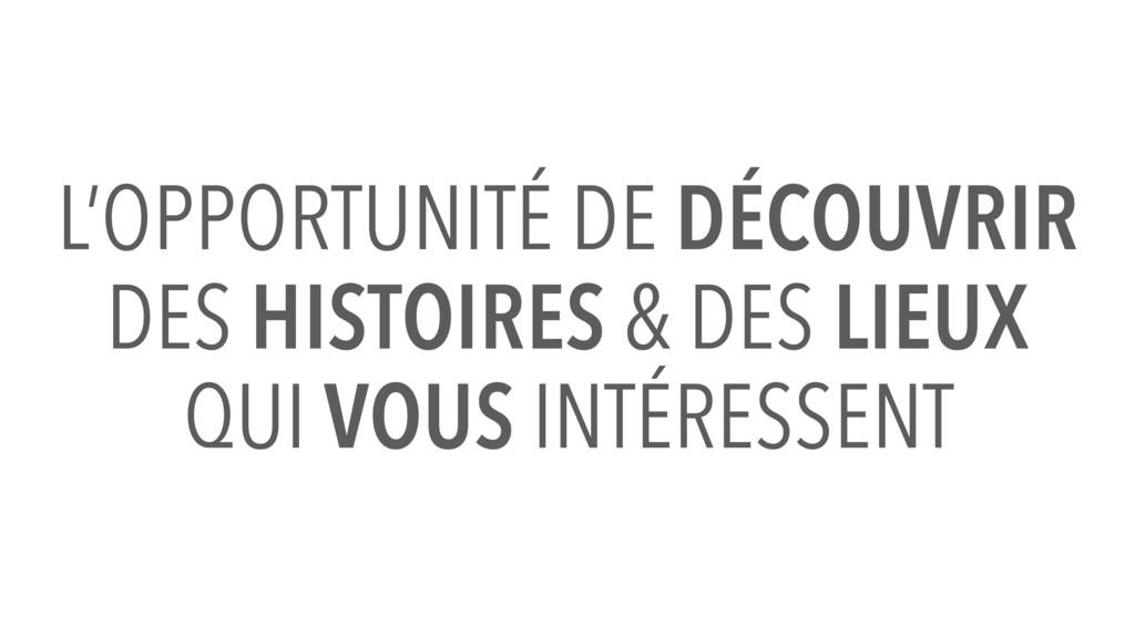 L'OPPORTUNITÉ DE DÉCOUVRIR DES HISTOIRES & DES ...