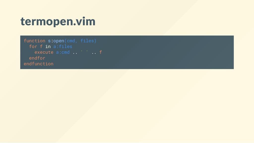 termopen.vim function s:open(cmd, files) for f ...