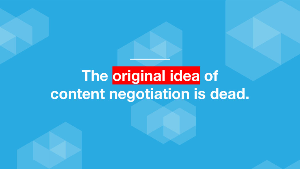 The original idea of content negotiation is dea...