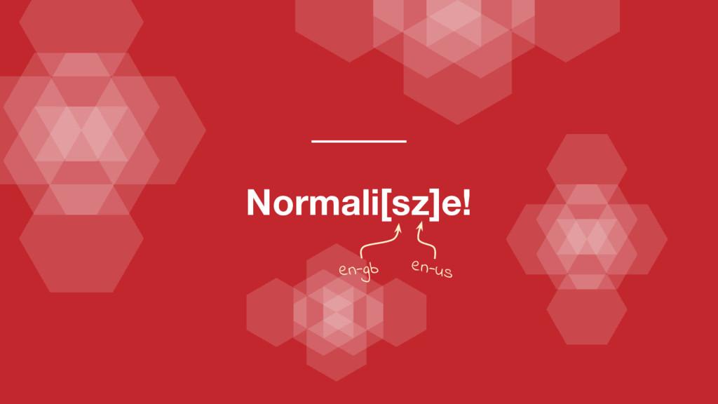 Normali[sz]e! en-gb en-us