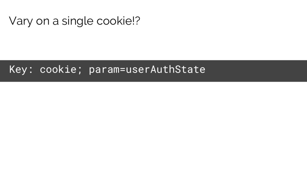 Vary on a single cookie!? Key: cookie; param=us...