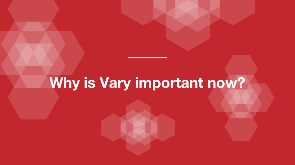 Why is Vary important now?