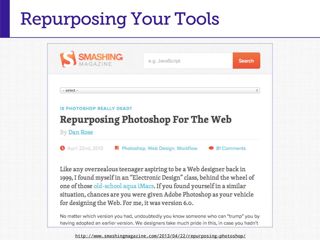 Repurposing Your Tools http://www.smashingmagaz...