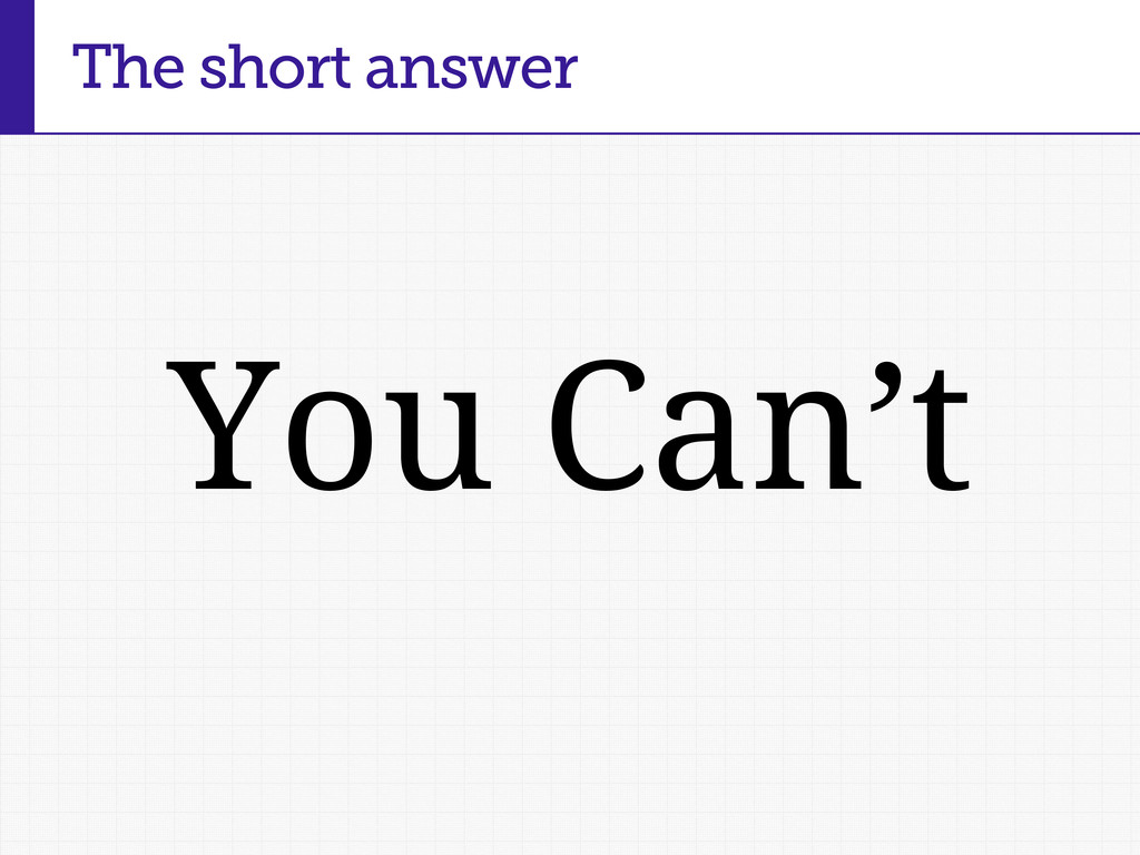 The short answer You Can't