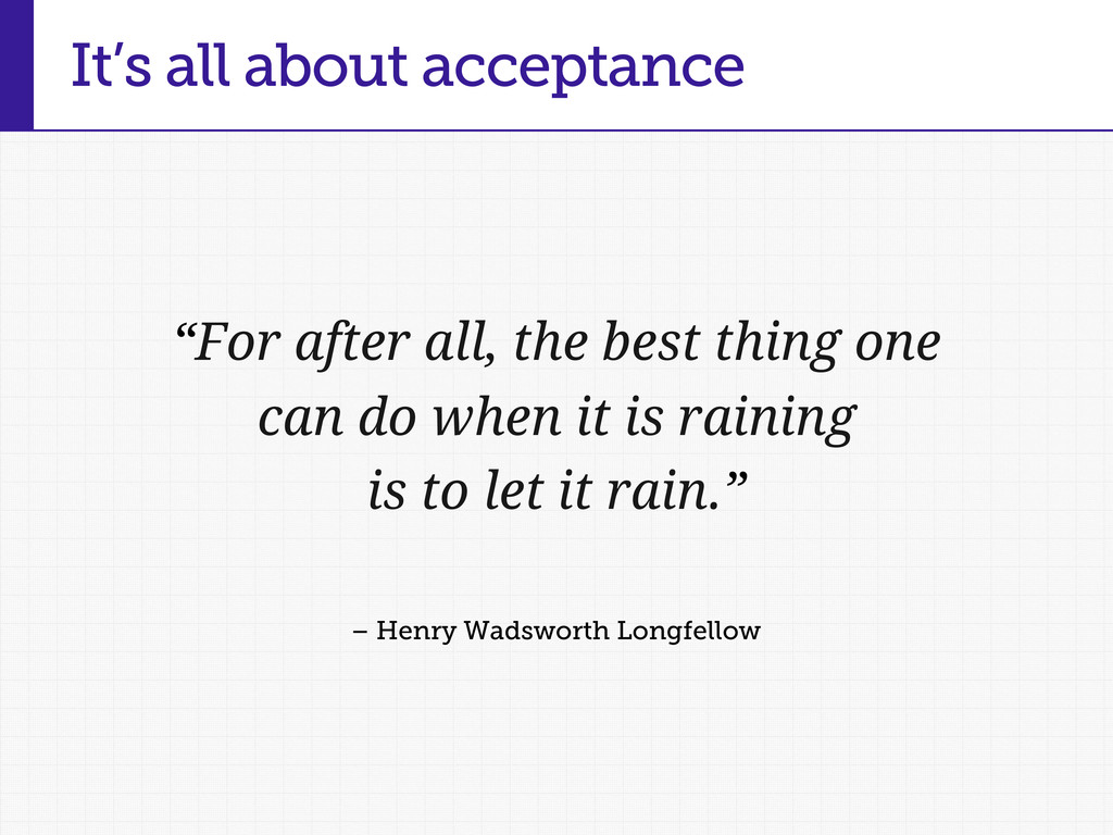 It's all about acceptance – Henry Wadsworth Lon...