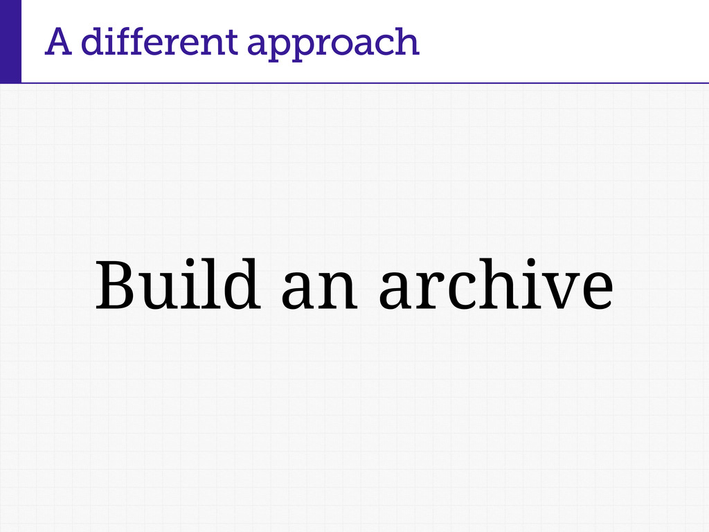Build an archive A different approach