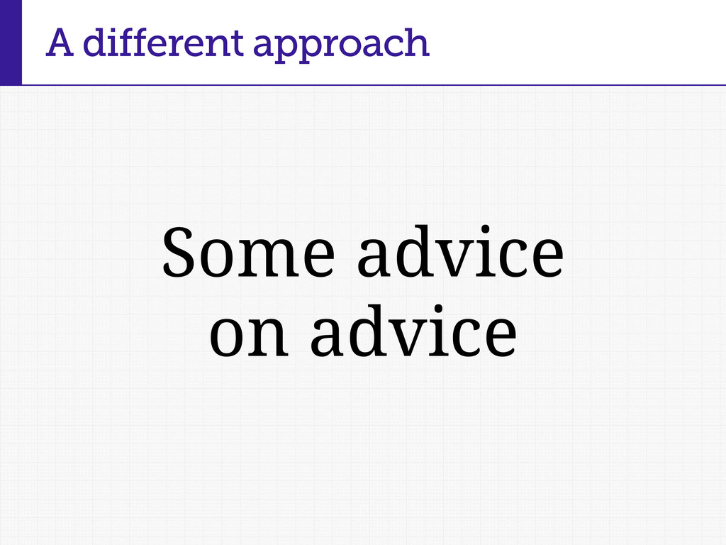 Some advice on advice A different approach