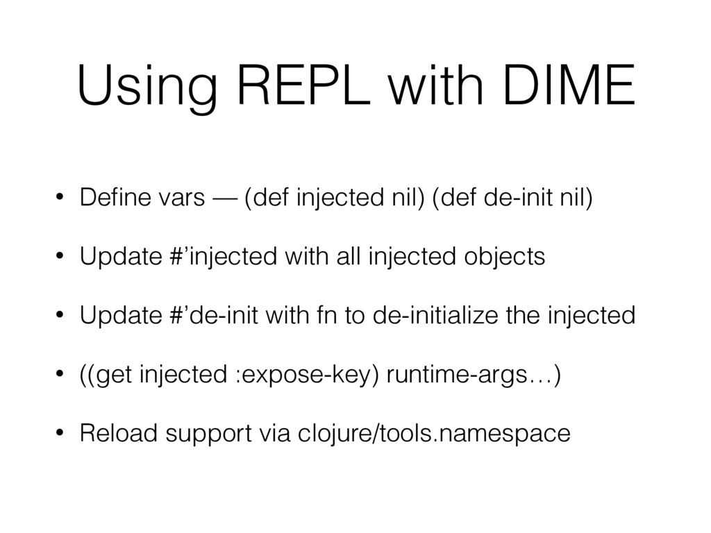 Using REPL with DIME • Define vars — (def inject...