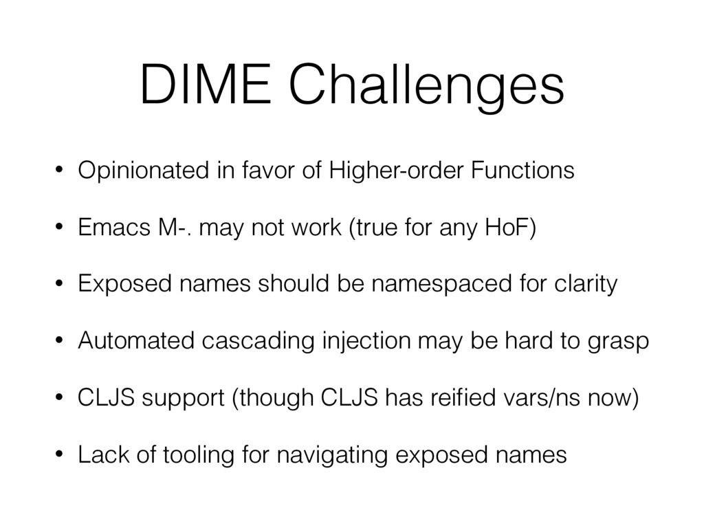 DIME Challenges • Opinionated in favor of Highe...