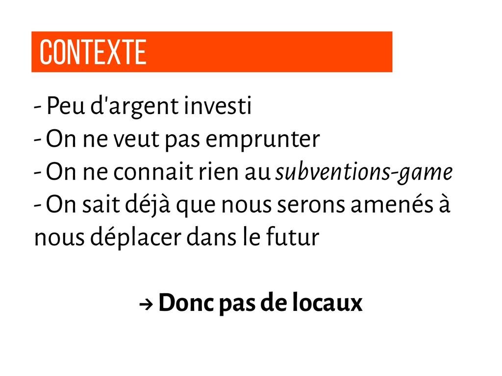 contexte - Peu d'argent investi - On ne veut pa...