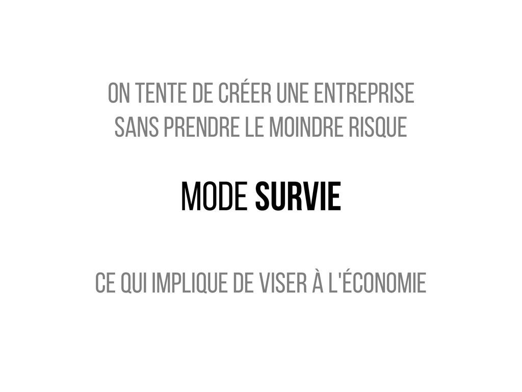mode survie on tente de créer une entreprise sa...