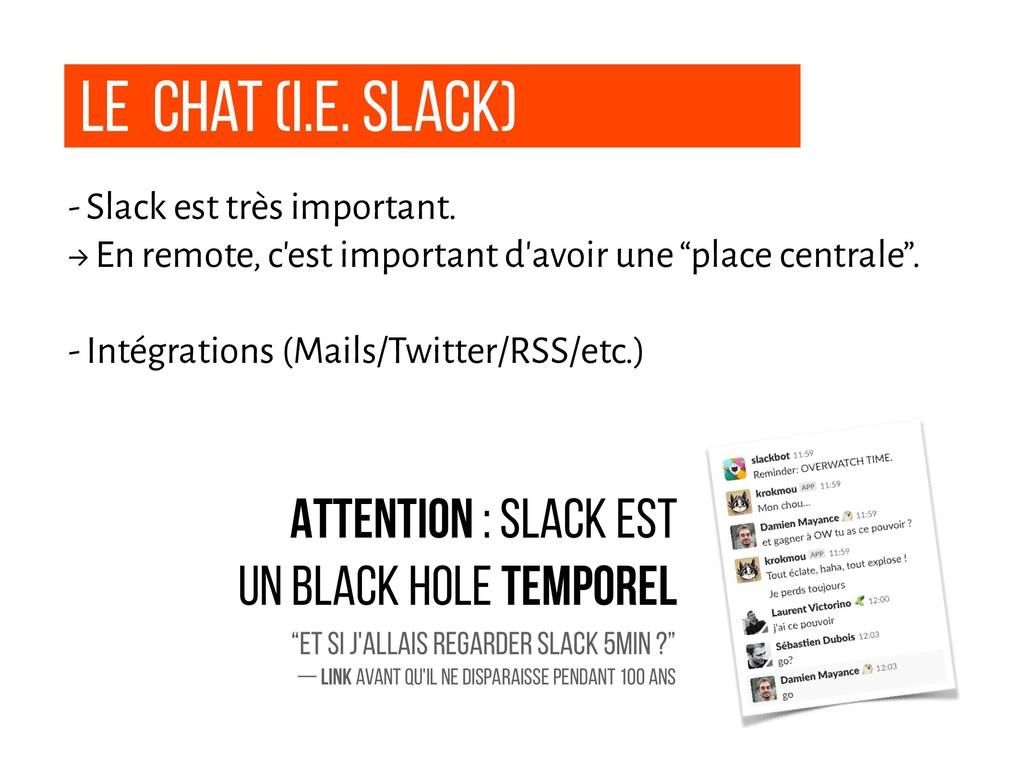 Le chat (i.e. slack) - Slack est très important...