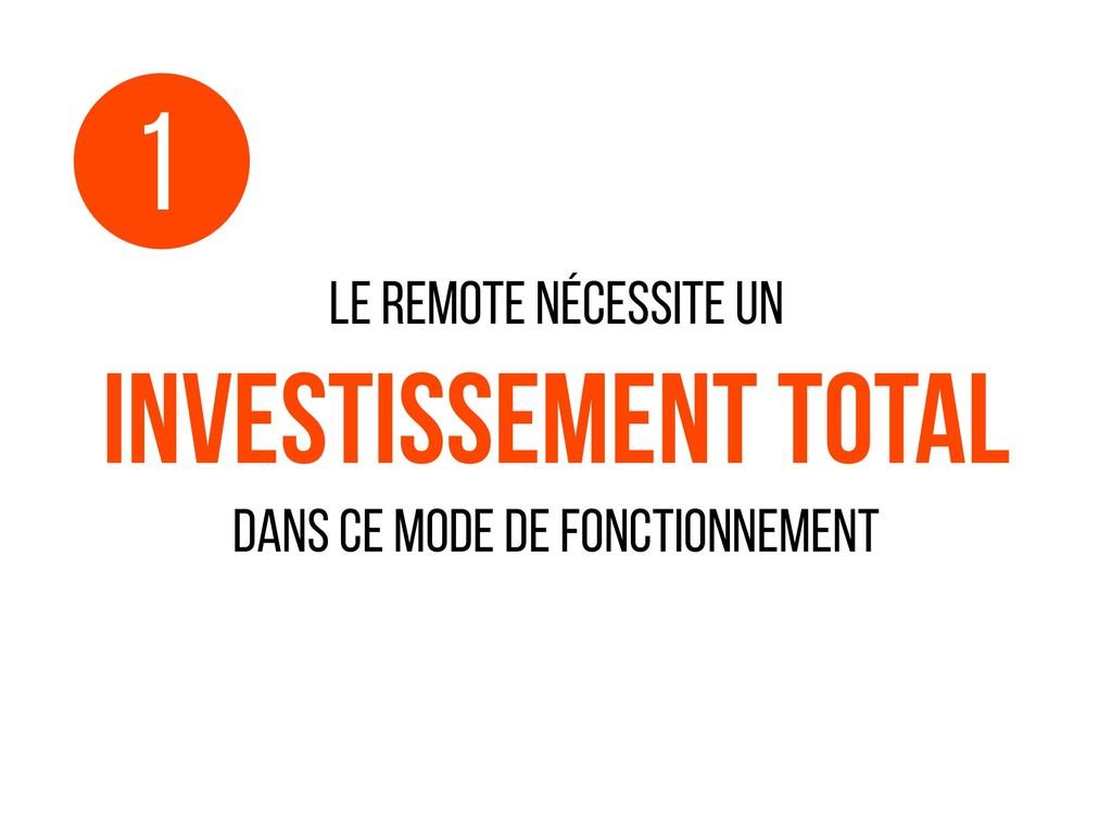 Le remote nécessite un investissement total dan...