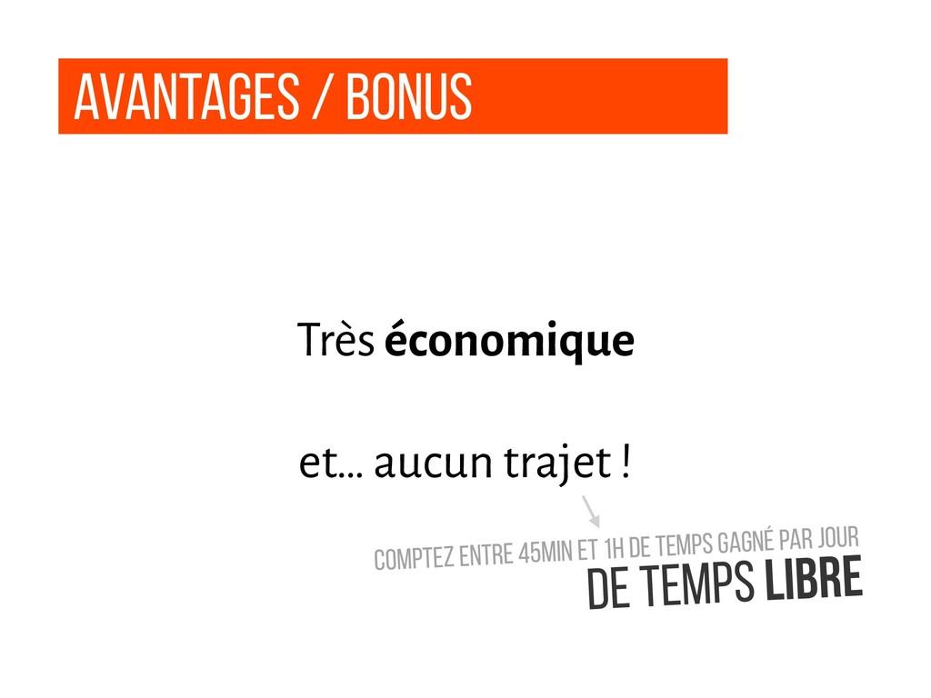 Avantages / Bonus Très économique et… aucun tra...