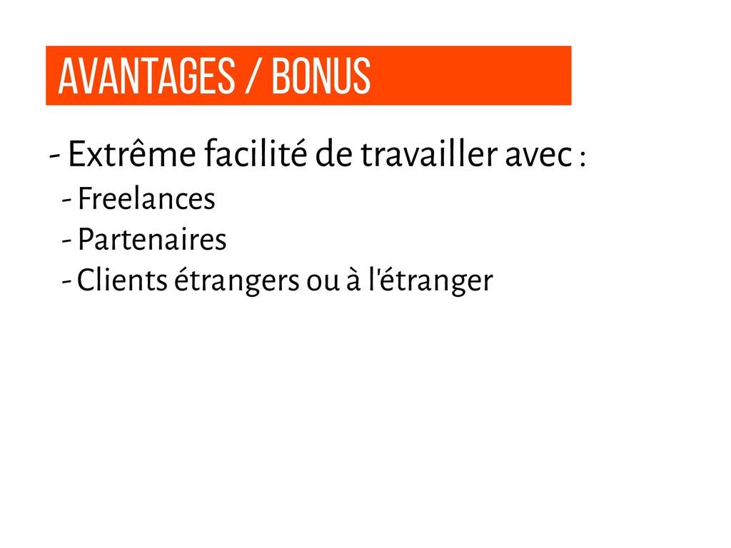 Avantages / Bonus - Extrême facilité de travail...