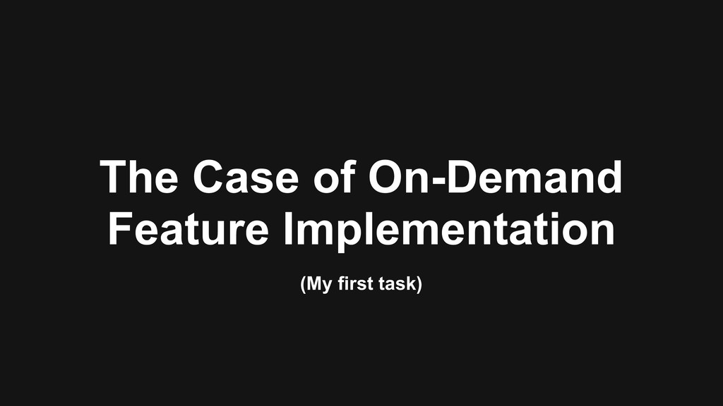 The Case of On-Demand Feature Implementation (M...