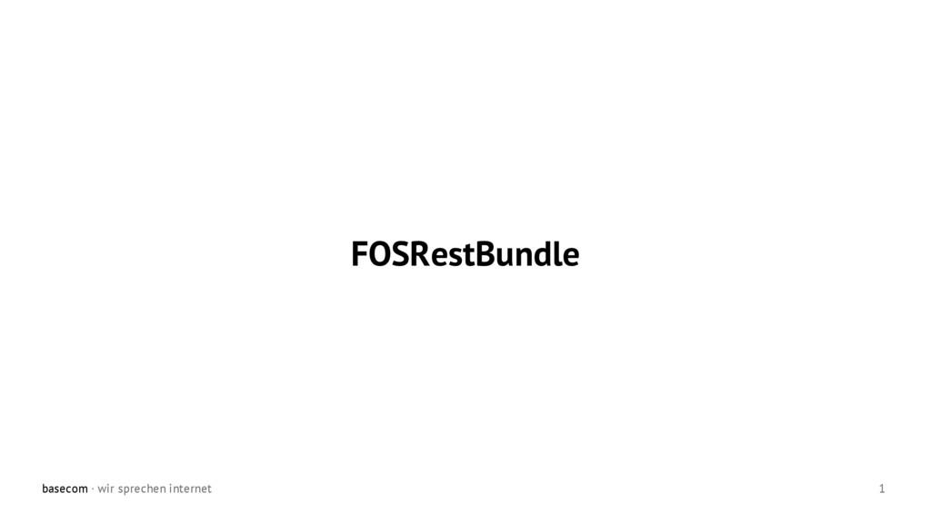 basecom · wir sprechen internet 1 FOSRestBundle