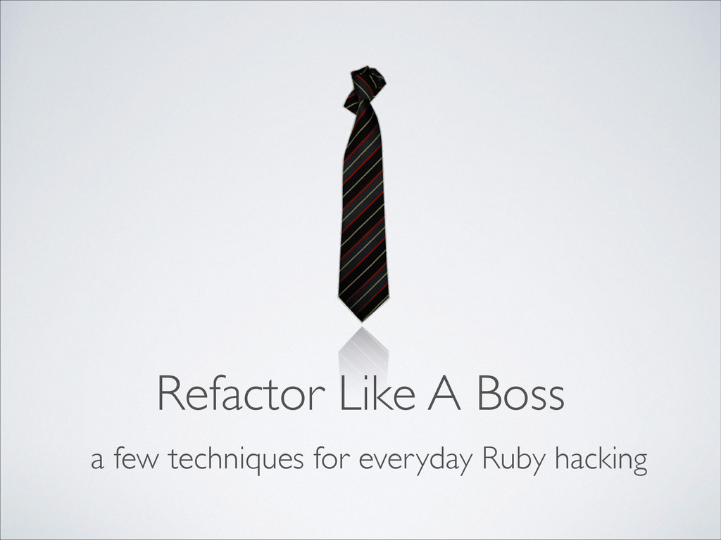 Refactor Like A Boss a few techniques for every...