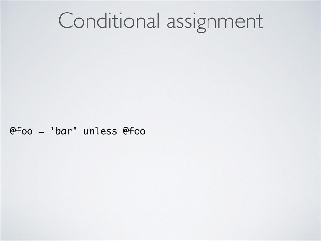@foo = 'bar' unless @foo Conditional assignment
