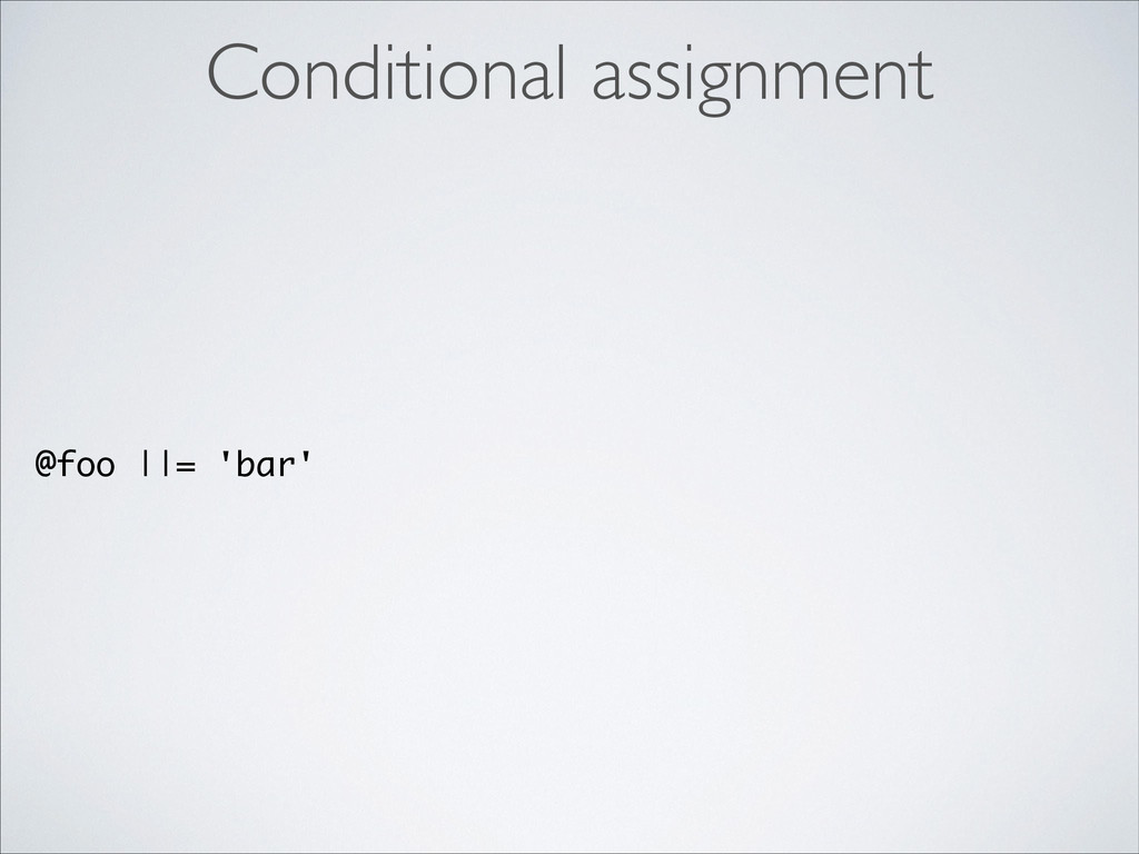 @foo ||= 'bar' Conditional assignment