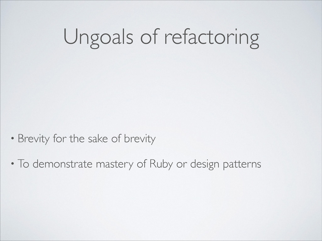 Ungoals of refactoring • Brevity for the sake o...