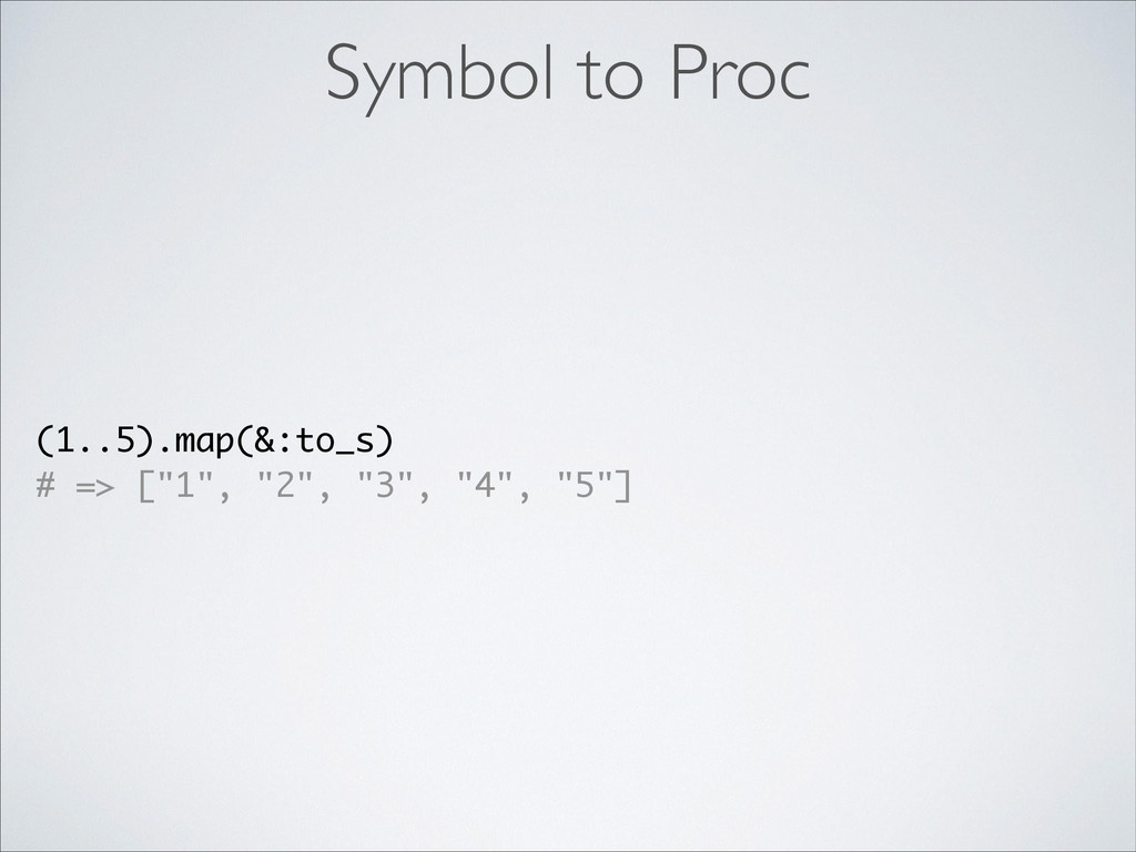 """(1..5).map(&:to_s) # => [""""1"""", """"2"""", """"3"""", """"4"""", """"5..."""
