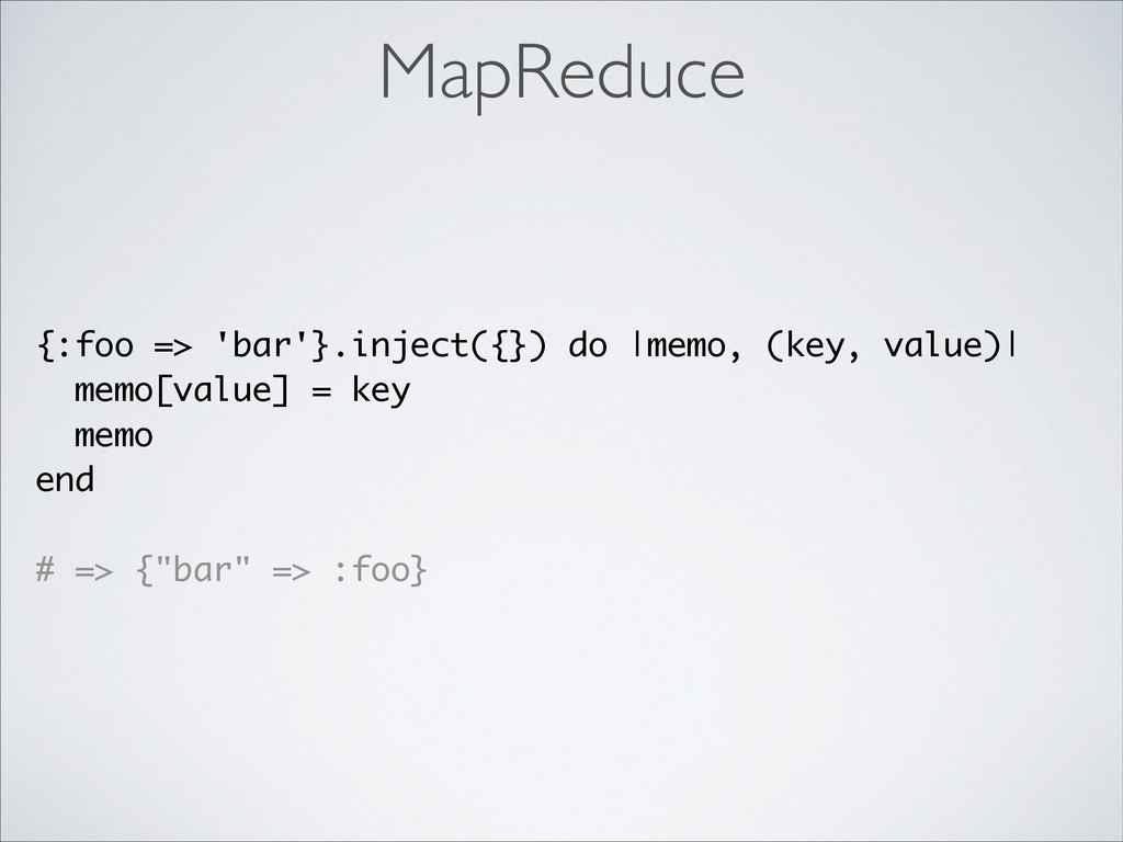 {:foo => 'bar'}.inject({}) do |memo, (key, valu...