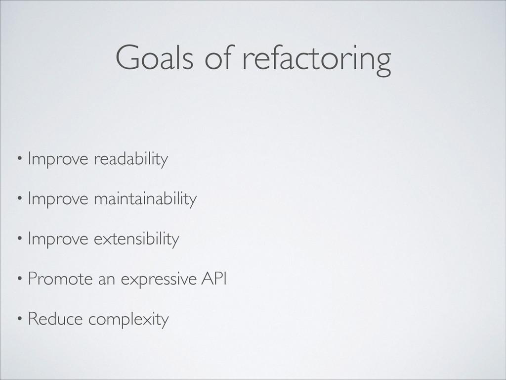 Goals of refactoring • Improve readability  •...