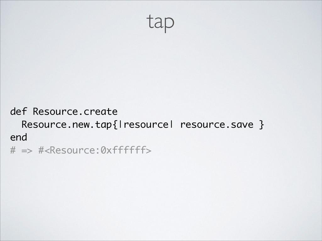 def Resource.create Resource.new.tap{|resource|...