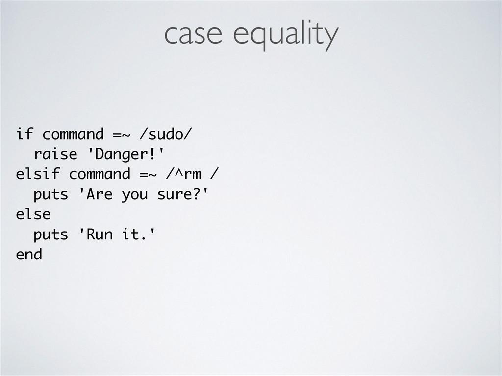 if command =~ /sudo/ raise 'Danger!' elsif comm...