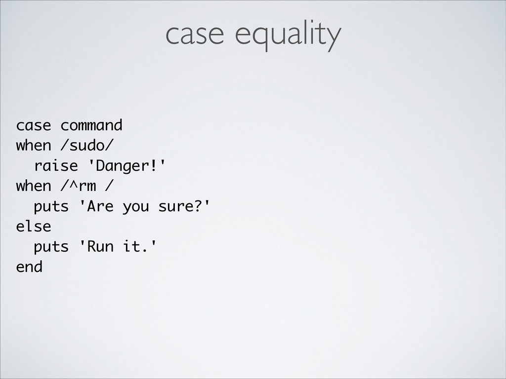 case command when /sudo/ raise 'Danger!' when /...