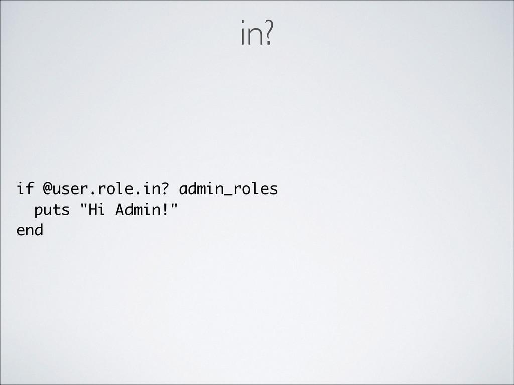 """in? if @user.role.in? admin_roles puts """"Hi Admi..."""