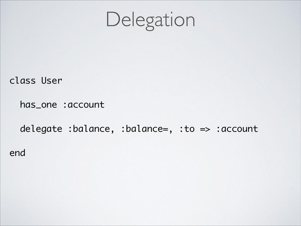 class User ! has_one :account ! delegate :balan...