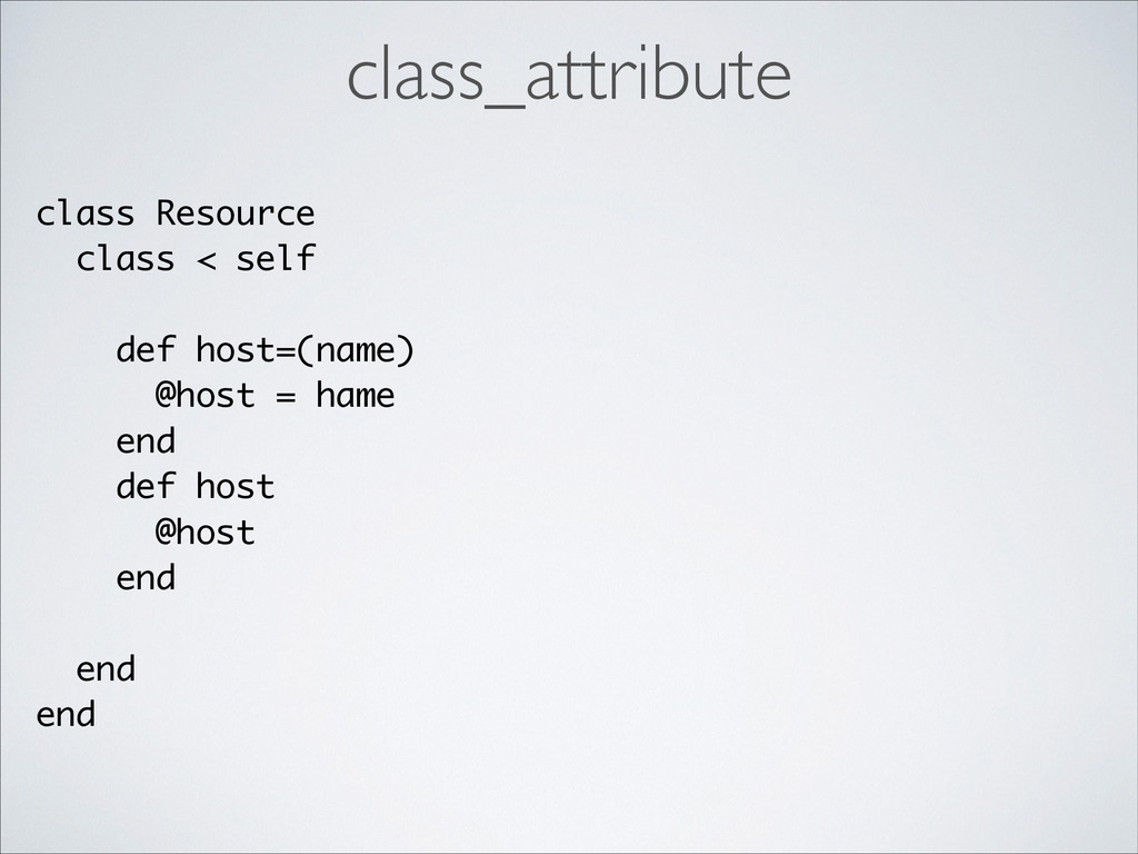class Resource class < self ! def host=(name) @...