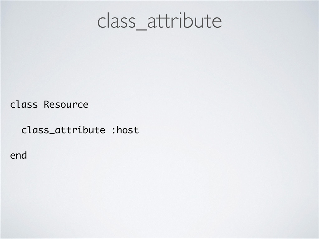 class Resource ! class_attribute :host ! end cl...