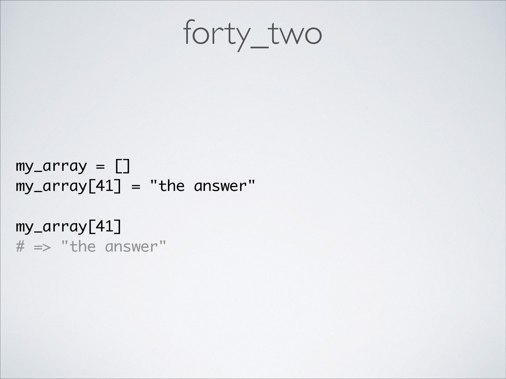 """forty_two my_array = [] my_array[41] = """"the ans..."""