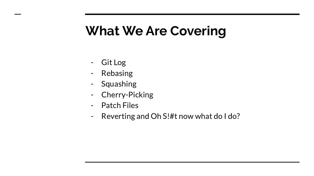 What We Are Covering - Git Log - Rebasing - Squ...
