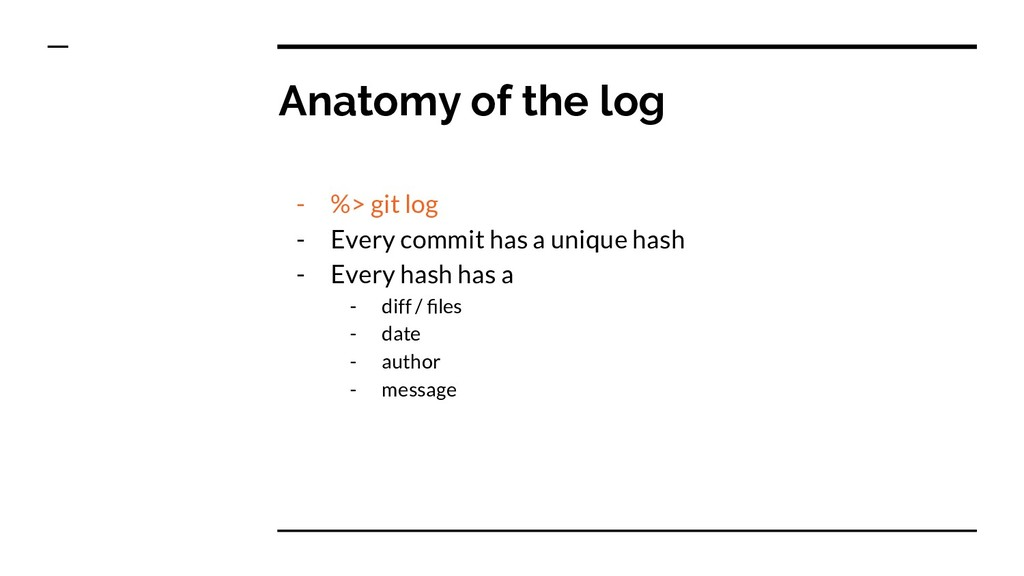 Anatomy of the log - %> git log - Every commit ...