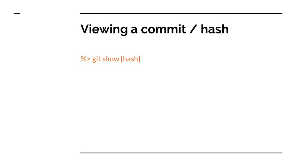 Viewing a commit / hash %> git show [hash]
