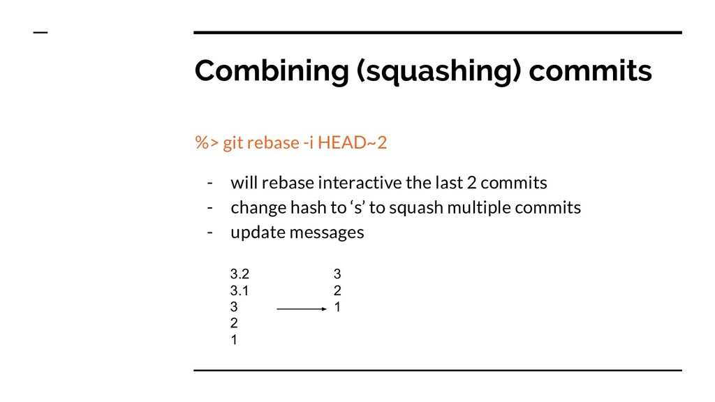 Combining (squashing) commits %> git rebase -i ...