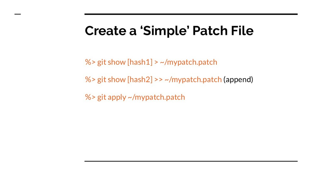 Create a 'Simple' Patch File %> git show [hash1...