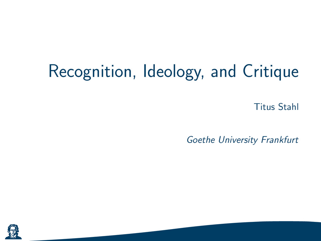 Recognition, Ideology, and Critique Titus Stahl...